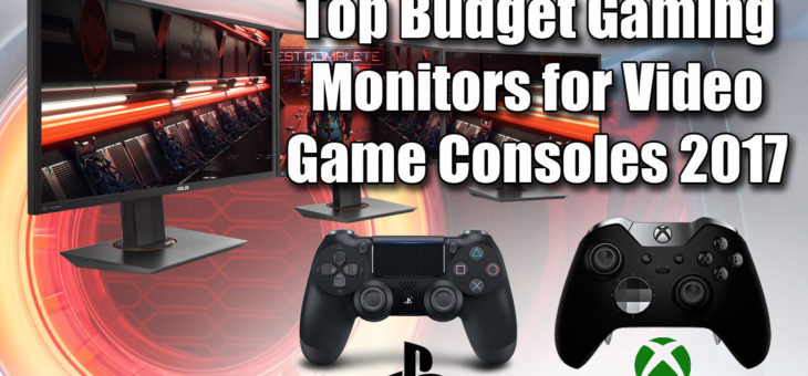Top Budget Gaming Monitors for Video Game Consoles 2017